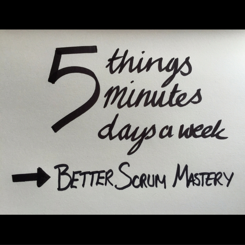 5 Things Every Day To Help You Become a Better Scrum Master
