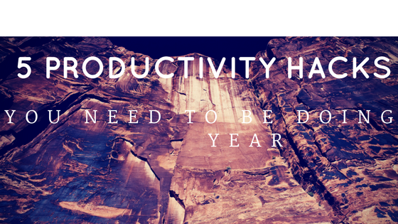 5 Productivity Hacks You Need To Be Doing This Year
