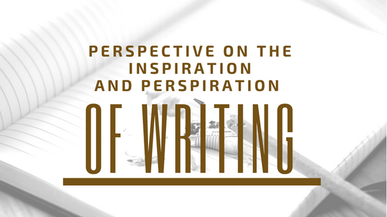 Perspective on the Inspiration and Perspiration of Writing