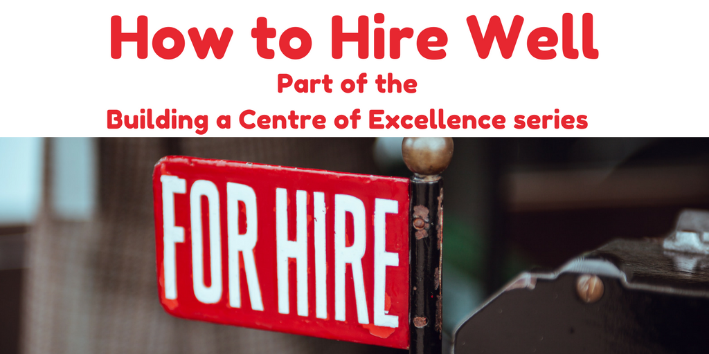 How to Hire Well – Building a Centre of Excellence
