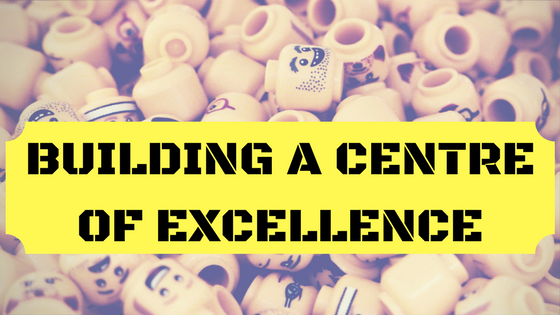 Why You Need to Build a Centre of Excellence