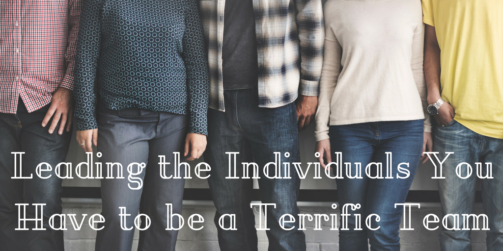 Leading the Individuals You Have to Be a Terrific Team