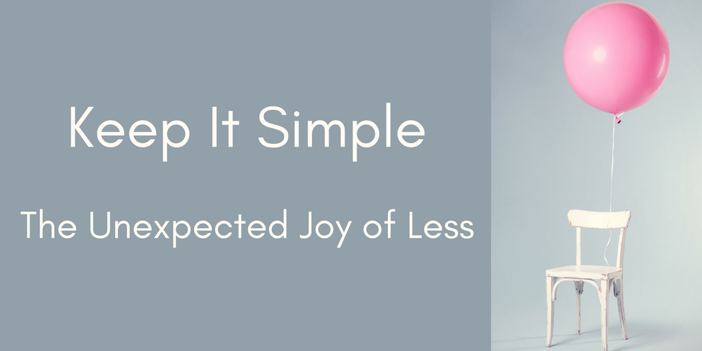 Keep It Simple – the unexpected joy of less