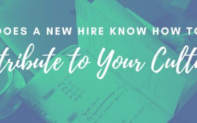 Does A New Hire Know How To Contribute To Your Culture?