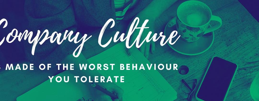 Company Culture is made of the worst behaviour you tolerate